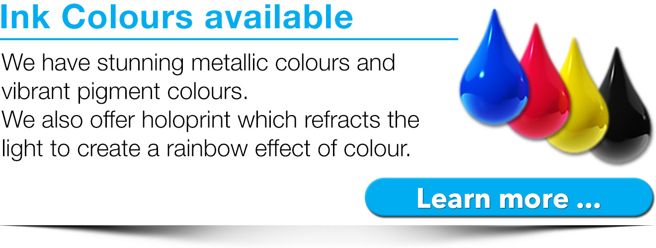 wide range of ink colours available including metallic